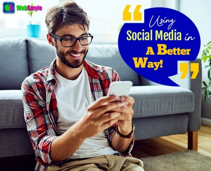 Use Social Media In A Better Way For Maximised Benefits